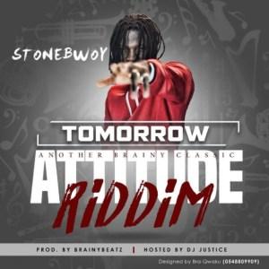 Stonebwoy - Tomorrow (Attitude Riddim)(Prod. By Brainy Beatz)